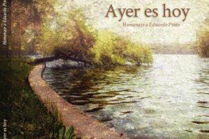 «Ayer es hoy»Homenaje a Eduardo Pinto